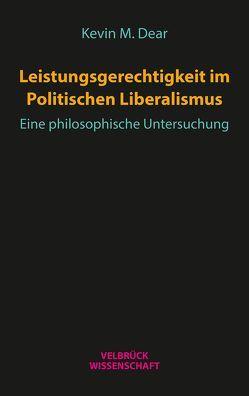 Leistungsgerechtigkeit im Politischen Liberalismus von Dear,  Kevin M.
