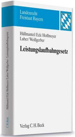 Leistungslaufbahngesetz von Eck,  Angelika, Hoffmeyer,  Falk, Hüllmantel,  Wilhelm, Luber,  Michael, Weißgerber,  Arnd
