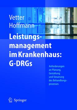 Leistungsmanagement im Krankenhaus: G-DRGs von Hoffmann,  Lutz, Vetter,  Ulrich