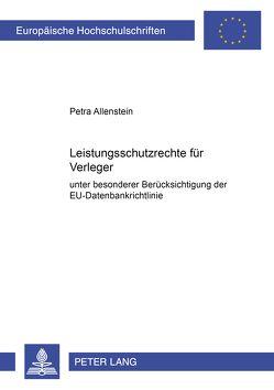 Leistungsschutzrechte für Verleger unter besonderer Berücksichtigung der EU-Datenbankrichtlinie von Allenstein,  Petra