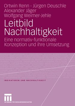 Leitbild Nachhaltigkeit von Deuschle,  Jürgen, Jäger,  Alexander, Renn,  Ortwin, Weimer-Jehle,  Wolfgang