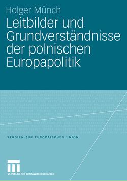 Leitbilder und Grundverständnisse der polnischen Europapolitik von Münch,  Holger