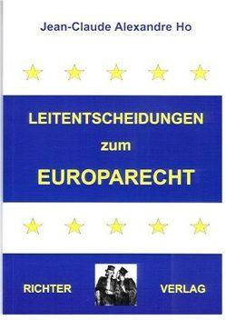 Leitentscheidungen zum Europarecht von Alexandre Ho,  Jean C