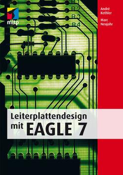 Leiterplattendesign mir EAGLE 7 von Kethler,  André, Neujahr,  Marc