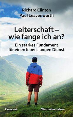 Leiterschaft – wie fange ich an? von Clinton,  Richard, Leavenworth,  Paul