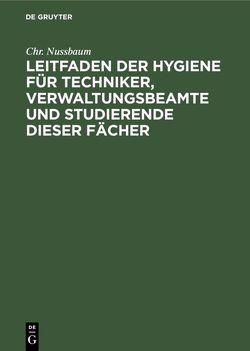 Leitfaden der Hygiene für Techniker, Verwaltungsbeamte und Studierende dieser Fächer von Nussbaum,  Chr.