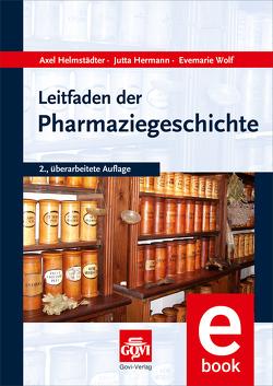 Leitfaden der Pharmaziegeschichte von Helmstädter,  Axel, Hermann,  Jutta, Wolf,  Evemarie