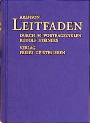 Leitfaden durch 50 Vortragszyklen Rudolf Steiners von Arenson,  Adolf