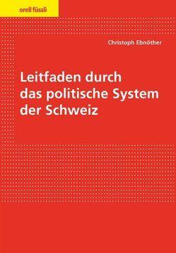 Leitfaden durch das politische System der Schweiz von Ebnöther,  Christoph