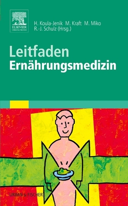 Leitfaden Ernährungsmedizin von Koula-Jenik,  Heide, Kraft,  Matthias, Miko,  Michael, Schulz,  Ralf-Joachim