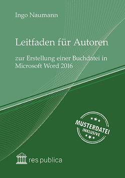 Leitfaden für Autoren zur Erstellung einer Buchdatei in Microsoft Word 2016 von Naumann,  Ingo
