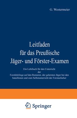 Leitfaden für das Preußische Jäger- und Förster-Examen von Westermeier,  G.