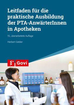 Leitfaden für die praktische Ausbildung von PTA-AnwärterInnen in Apotheken von Gebler,  Herbert