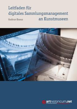 Leitfaden für digitales Sammlungsmanagement an Kunstmuseen von Knaus,  Gudrun