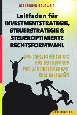 Leitfaden für Investmentstrategie, Steuerstrategie & steueroptimierte Rechtsformwahl von Goldwein,  Alexander