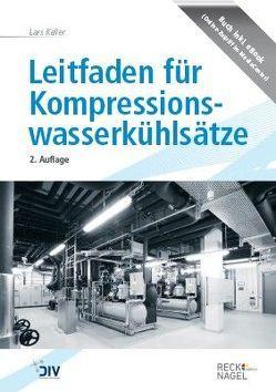 Leitfaden für Kompressionswasserkühlsätze von Keller,  Lars