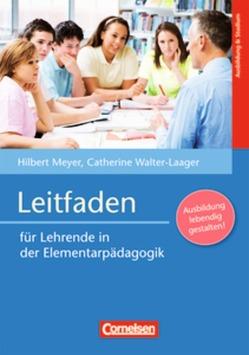 Grundwissen Frühpädagogik / Leitfaden für Lehrende in der Elementarpädagogik von Meyer,  Hilbert, Walter-Laager,  Catherine