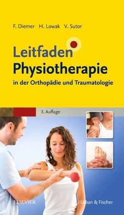 Leitfaden Physiotherapie in der Orthopädie und Traumatologie von Diemer,  Frank, Lowak,  Heiko, Sutor,  Volker
