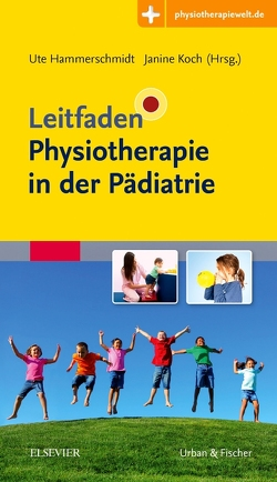 Leitfaden Physiotherapie in der Pädiatrie von Hammerschmidt,  Ute, Koch,  Janine