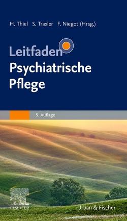 Leitfaden Psychiatrische Pflege von Niegot,  Frithjof, Thiel,  Holger, Traxler,  Siegfried