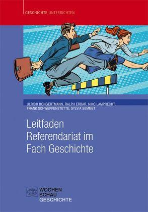 Leitfaden Referendariat im Fach Geschichte von Bongertmann,  Ulrich, Erbar,  Ralph, Lamprecht,  Niko, Schweppenstette,  Frank, Semmet,  Sylvia