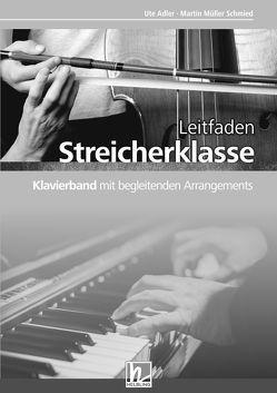 Leitfaden Streicherklasse. Klavierband mit begleitenden Arrangements von Adler,  Ute, Müller Schmied,  Martin