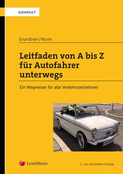 Leitfaden von A bis Z für Autofahrer unterwegs von Grundtner,  Herbert, Wurm,  Robert