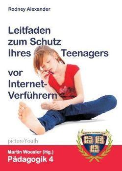 Leitfaden zum Schutz Ihres Teenagers vor Internet-Verführern von Alexander,  Rodney, Bach,  Corinna-Isabell, Schlebusch,  David