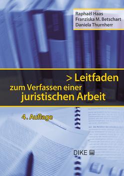 Leitfaden zum Verfassen einer juristischen Arbeit von Betschart,  Franziska, Haas,  Raphaël, Thurnherr,  Daniela