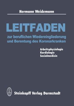 Leitfaden zur beruflichen Wiedereingliederung und Berentung des Koronarkranken von Weidemann,  H.