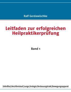 Leitfaden zur erfolgreichen Heilpraktikerprüfung von Gerdawischke,  Ralf
