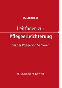 Leitfaden zur Pflegeerleichterung bei der Pflege von Senioren von Schneider,  M.