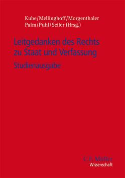 Leitgedanken des Rechts zu Staat und Verfassung von Kube,  Hanno, Mellinghoff,  Rudolf, Morgenthaler,  Gerd, Palm,  Ulrich, Puhl,  Thomas, Seiler,  Christian