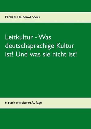 Leitkultur – Was deutschsprachige Kultur ist! Und was sie nicht ist! von Heinen-Anders,  Michael