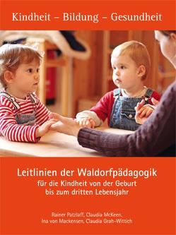 Leitlinien der Waldorfpädagogik für die Kindheit von der Geburt bis zum dritten Lebensjahr von Grah-Wittich,  Claudia, Mackensen,  Ina von, McKeen,  Claudia, Patzlaff,  Rainer