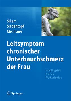 Leitsymptom chronischer Unterbauchschmerz der Frau von Mechsner,  Sylvia, Siedentopf,  Friederike, Sillem,  Martin