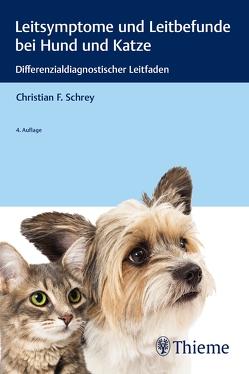 Leitsymptome und Leitbefunde bei Hund und Katze von Schrey,  Christian