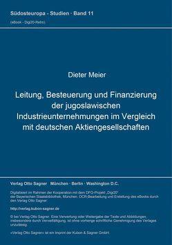 Leitung, Besteuerung und Finanzierung der jugoslawischen Industrieunternehmungen im Vergleich mit deutschen Aktiengesellschaften von Meier,  Dieter