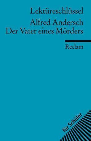 Lektüreschlüssel zu Alfred Andersch: Der Vater eines Mörders von Schallenberger,  Stefan