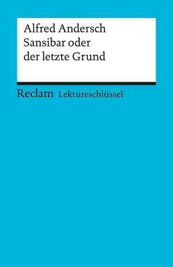 Lektüreschlüssel zu Alfred Andersch: Sansibar oder der letzte Grund von Schallenberger,  Stefan