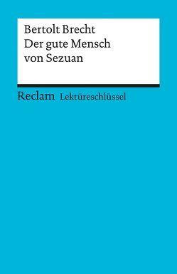 Lektüreschlüssel zu Bertolt Brecht: Der gute Mensch von Sezuan von Payrhuber,  Franz-Josef