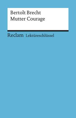Lektüreschlüssel zu Bertolt Brecht: Mutter Courage von Schallenberger,  Stefan