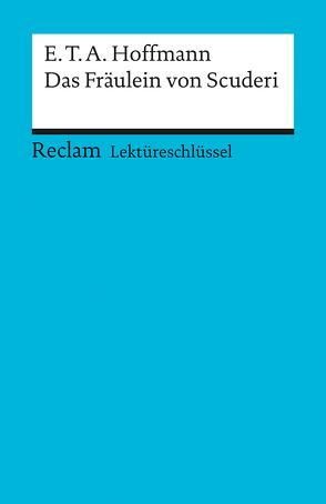 Lektüreschlüssel zu E.T.A. Hoffmann: Das Fräulein von Scuderi von Freund,  Winfried