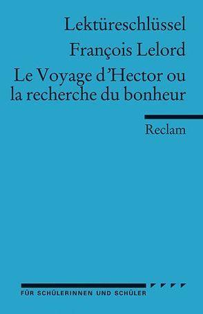 Lektüreschlüssel zu Francois Lelord: Le Voyage d'Hector ou la recherche du bonheur von Schulte,  Nadja