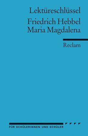 Lektüreschlüssel zu Friedrich Hebbel: Maria Magdalena von Freund,  Winfried