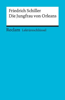 Lektüreschlüssel zu Friedrich Schiller: Die Jungfrau von Orleans von Mudrak,  Andreas