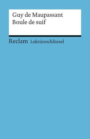 Lektüreschlüssel zu Guy de Maupassant: Boule de suif von Degering,  Thomas