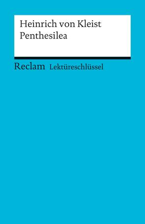 Lektüreschlüssel zu Heinrich von Kleist: Penthesilea von Nutz,  Maximilian
