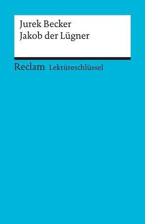 Lektüreschlüssel zu Jurek Becker: Jakob der Lügner von Kutzmutz,  Olaf