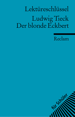 Lektüreschlüssel zu Ludwig Tieck: Der blonde Eckbert von Freund,  Winfried